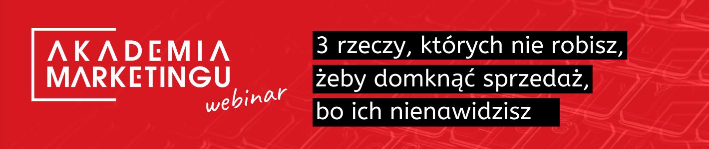 baner-Akademia-Marketingu-webinar-3-rzeczy-ktorych-nie-robisz-zeby-domknac-sprzedaz-bo-ich-nienawidzisz-na-czerwonym-tle
